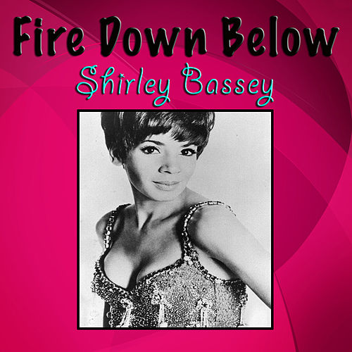 Fire Down Below by Shirley Bassey