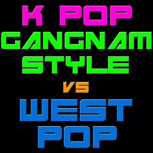 K Pop Gangnam Style Vs West Pop by Various Artists