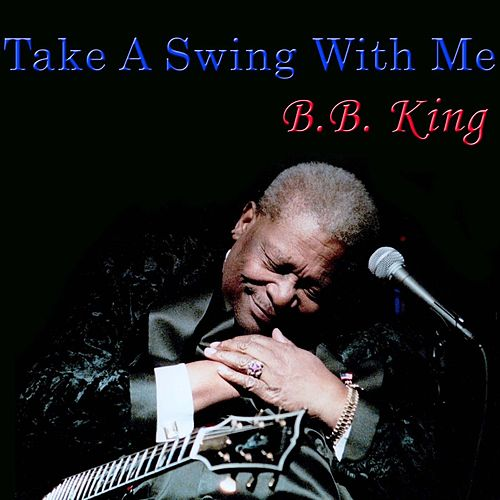 Take A Swing With Me de B.B. King