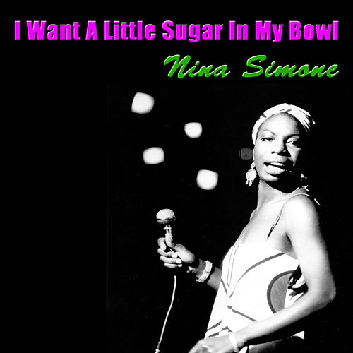 I Want A Little Sugar In My Bowl von Nina Simone