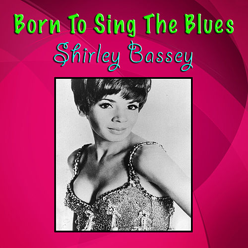 Born To Sing The Blues by Shirley Bassey