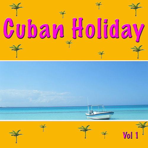 Cuban Holiday, Vol. 1 de Various Artists
