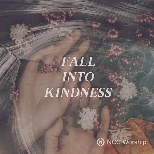 Fall into Kindness by NCC Worship