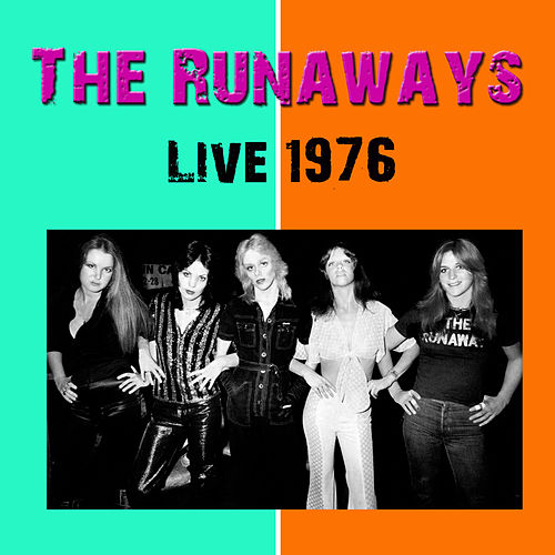 The Runaways Live 1976 by The Runaways