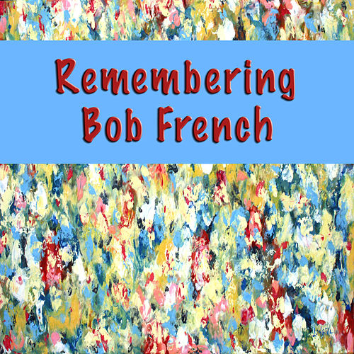 Remembering Bob French by Bob French