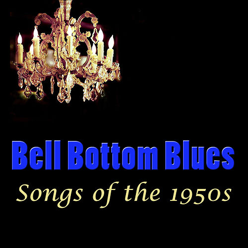 Bell Bottom Blues, Songs of the 1950's by Various Artists
