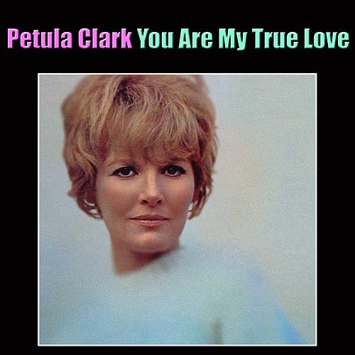 You Are My True Love von Petula Clark