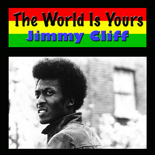 The World Is Yours von Jimmy Cliff