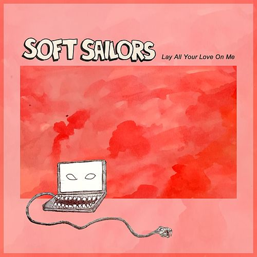 Lay All Your Love on Me by Soft Sailors