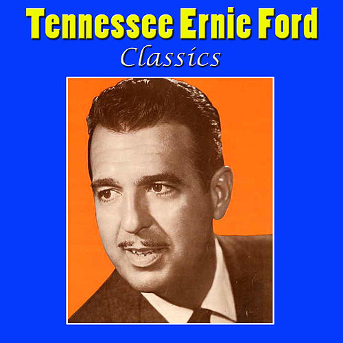 Tennessee Ernie Ford Classics by Tennessee Ernie Ford