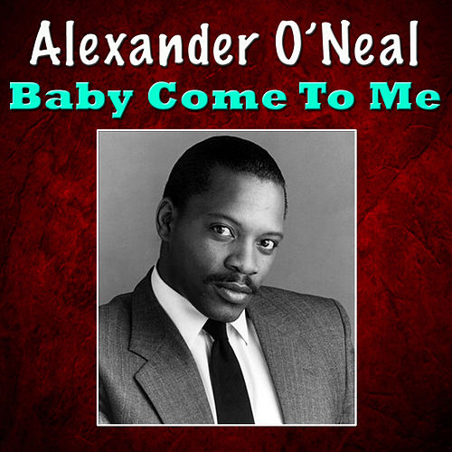 Baby Come To Me de Alexander O'Neal