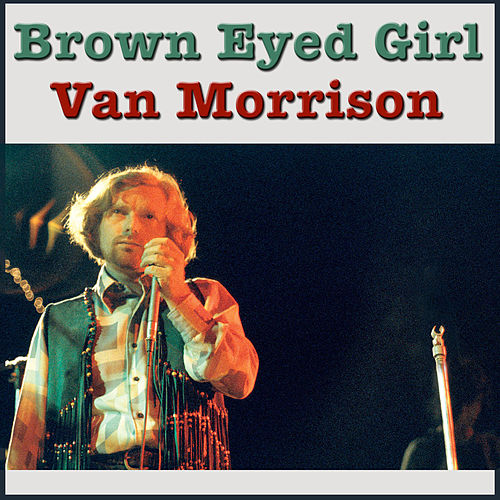 Brown Eyed Girl (Live) by Van Morrison