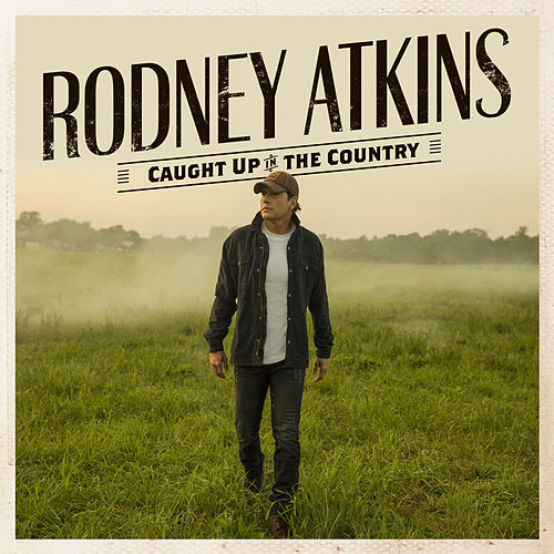 Caught Up In The Country von Rodney Atkins