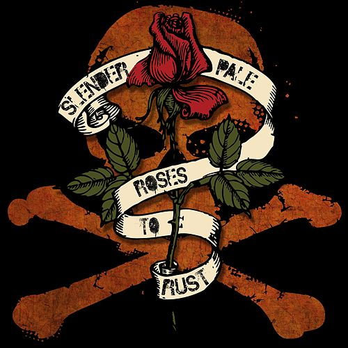 Roses to Rust by Slender Pale
