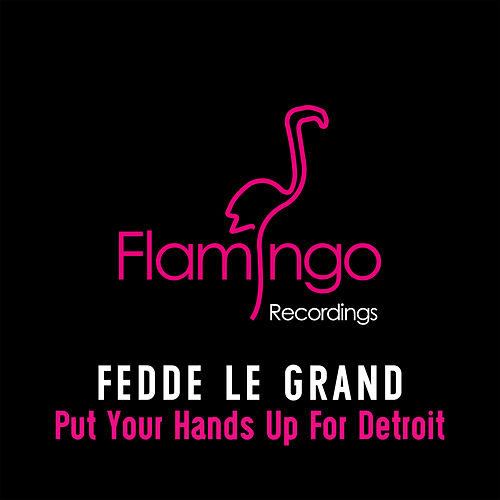 Put Your Hands Up For Detroit de Fedde Le Grand