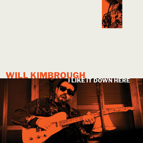 I Like It Down Here by Will Kimbrough