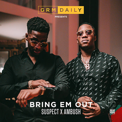 Bring Em Out (feat. Suspect & Ambush) von GRM Daily