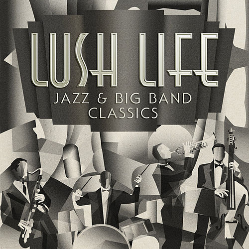 Lush Life: Jazz & Big Band Classics by Various Artists