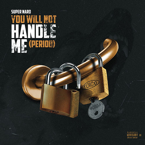 You Will Not Handle Me (Period) by Super Nard
