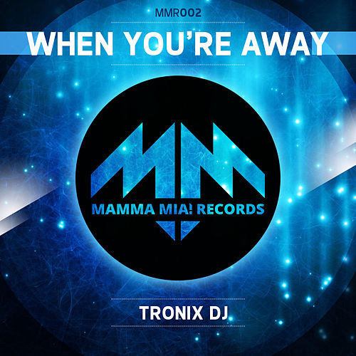 When You're Away by Tronix DJ