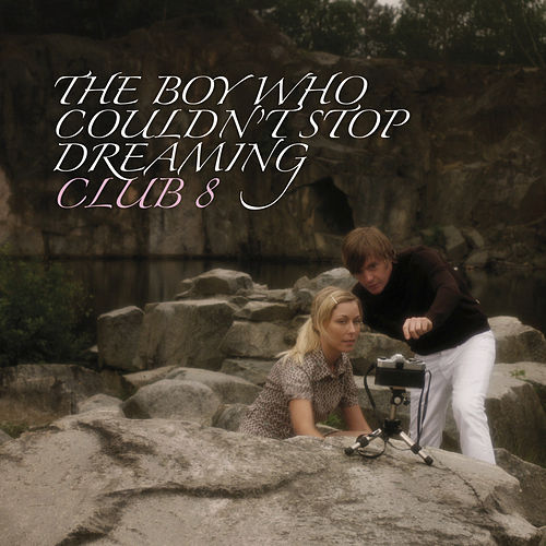 The Boy Who Couldn't Stop Dreaming de Club 8