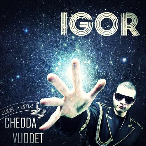 Chedda vuodet (2009-2012) by IGOR