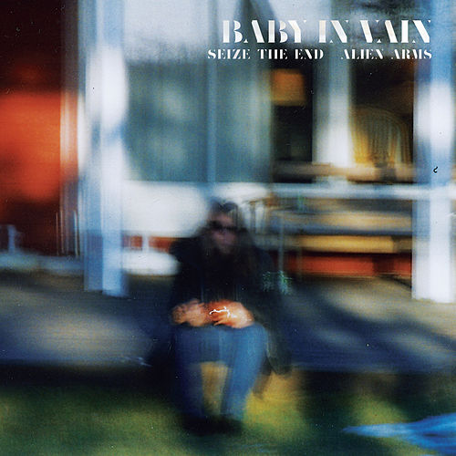 Seize the End / Alien Arms von Baby In Vain