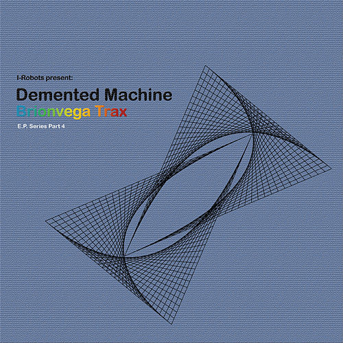 Brionvega Trax (I-Robots Present: Demented Machine) [E.P. Series Part 4] de Demented Machine