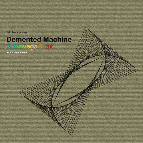 Brionvega Trax (I-Robots Present: Demented Machine) [E.P. Series Part 6] de Demented Machine