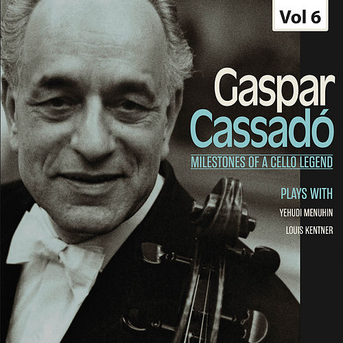 Milestones of a Cello Legend: Gaspar Cassadó, Vol. 6 de Yehudi Menuhin