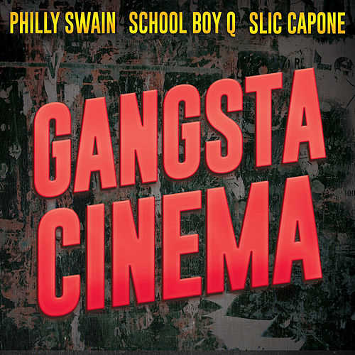 Gangsta Cinema (feat. Slic Capone & School Boy Q) by Philly Swain