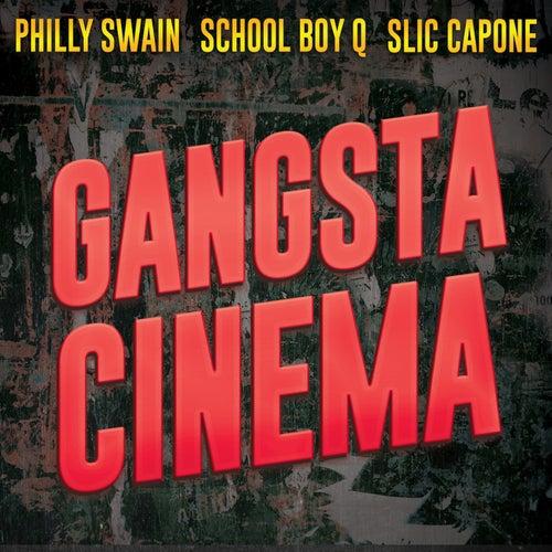 Gangsta Cinema (feat. Slic Capone & School Boy Q) by Philly Swain