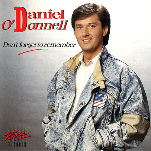 Don't Forget to Remember by Daniel O'Donnell