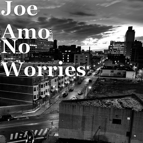 No Worries by Joe Amo