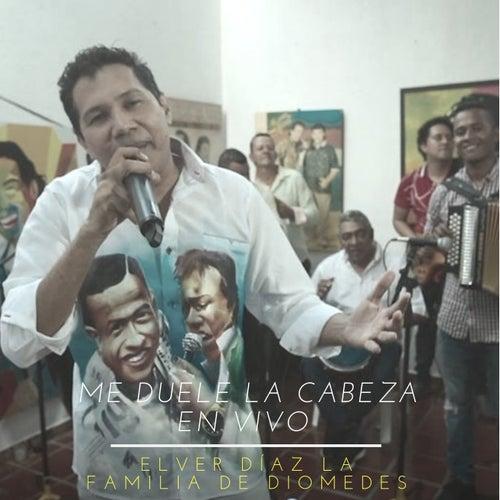 Me Duele La Cabeza (En Vivo) de Elver Díaz