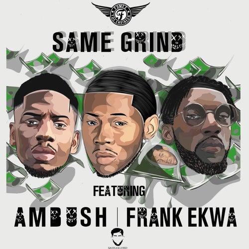 Same Grind (feat. Ambush Buzzworl & Frank Ekwa) von Fumez The Engineer