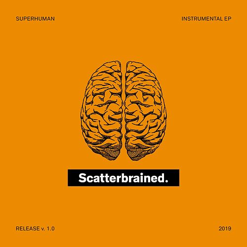 Scatterbrained von Superhuman