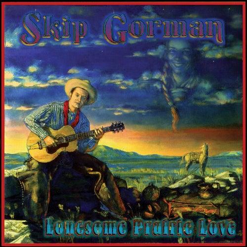 Lonesome Prairie Love by Skip Gorman