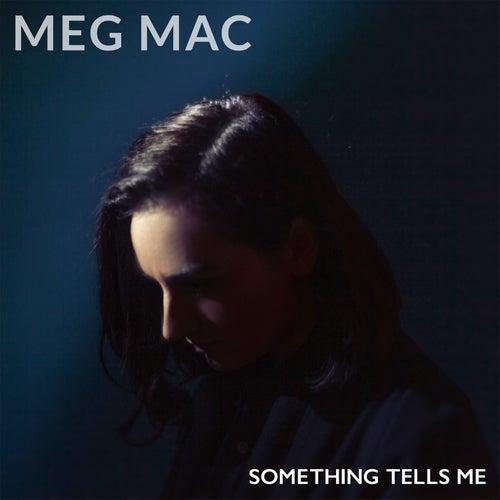 Something Tells Me de Meg Mac