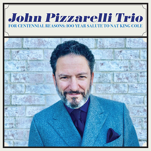 For Centennial Reasons: 100 Year Salute to Nat King Cole by The John Pizzarelli Trio