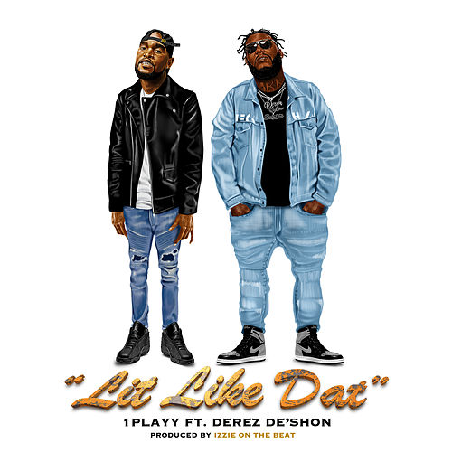 Lit Like Dat (feat. Derez De'Shon) by 1playy