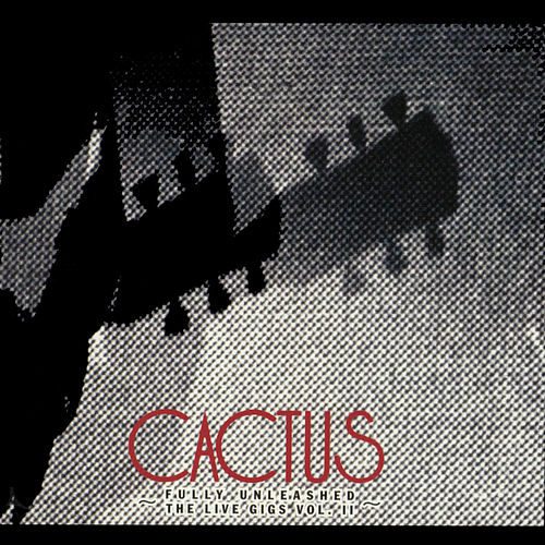 Fully Unleashed / The Live Gig II by Cactus