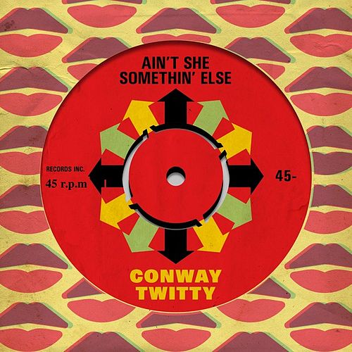 Ain't She Somethin' Else by Conway Twitty