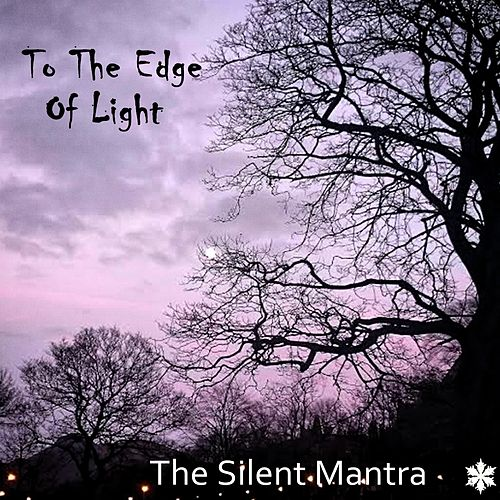 To The Edge Of Light by The Silent Mantra