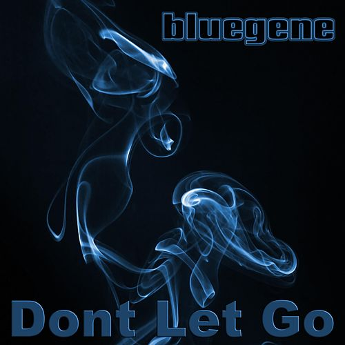 Don't Let Go by Blue Gene