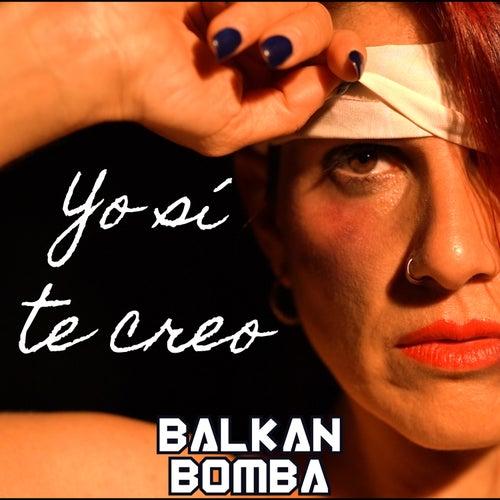 Yo Sí Te Creo von Balkan Bomba