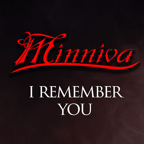 I Remember You by Minniva