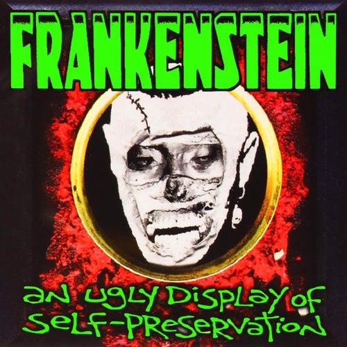 An Ugly Display of Self Preservation von Frankenstein