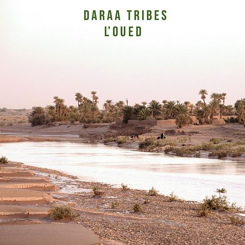 L'Oued by Daraa Tribes