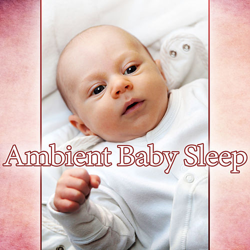 Ambient Baby Sleep – Best New Age Music for Baby Sleep, Calm Baby Dreaming, Soft Ambient Music, Sleep Well by Baby Sleep Sleep